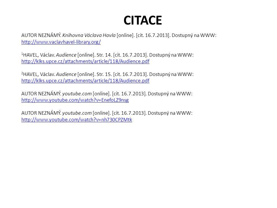 CITACE AUTOR NEZNÁMÝ. Knihovna Václava Havla [online]. [cit. 16.7.2013]. Dostupný na WWW: http://www.vaclavhavel-library.org/